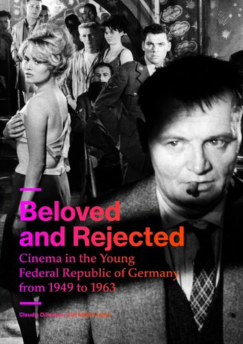 Beloved and Rejected: Cinema in the Young Federal Republic of Germany from 1949 to 1963 (ENGLISCH)